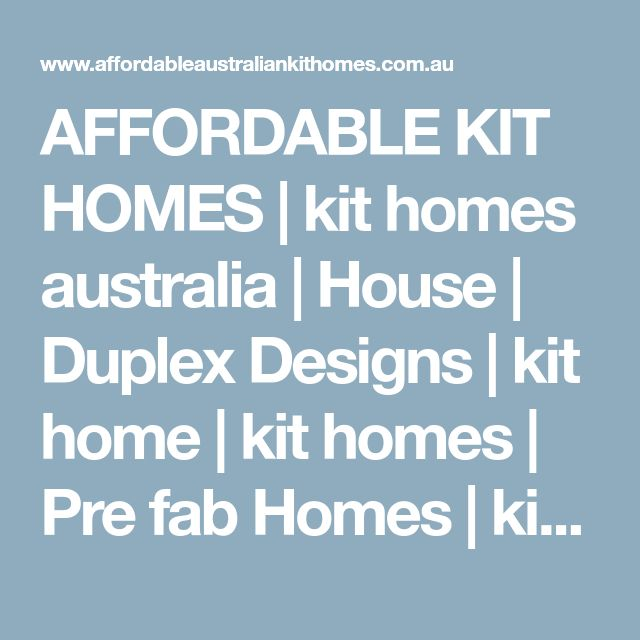 AFFORDABLE KIT HOMES | kit homes australia | House | Duplex Designs | kit home | kit homes | Pre fab Homes | kit homes Australia | shipping container homes | cheap kit homes| insurance | building insurance | container homes | small house plans australia kit homes| NEW ! kit Home Plans * WOW RANGE !|kit homes|Australian kit homes|kit home builders|cheap kit homes|image kit homes|granny flat kits buiinigs|small kit homes australia|cheapest kit homes|affordable kit homes|small kit…