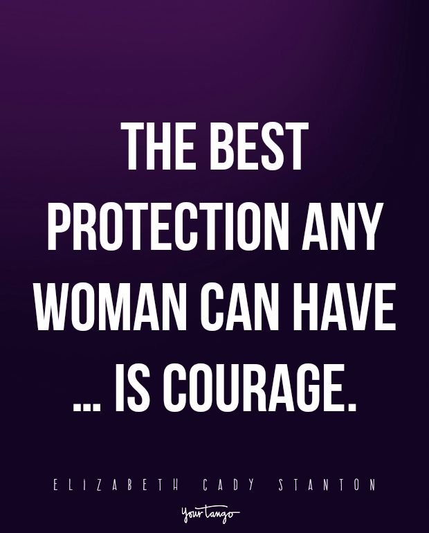 """""""The best protection any woman can have … is courage."""" —Elizabeth Cady Stanton"""