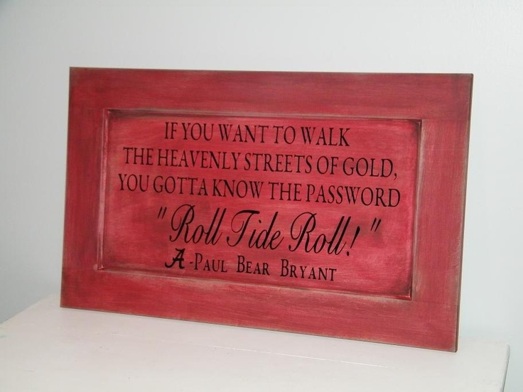 Alabama Football Bear Bryant Quote Sign - ROLL TIDE ROLL!!!!!!!  I need to do this for my hubby's mancave.  ;-)
