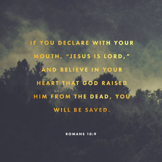 """""""If you openly declare that Jesus is Lord and believe in your heart that God raised him from the dead, you will be saved. For it is by believing in your heart that you are made right with God, and it is by openly declaring your faith that you are saved."""" Romans 10:9-10 NLT http://bible.com/116/rom.10.9-10.nlt"""