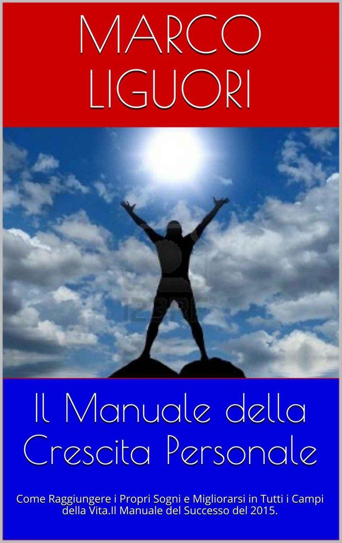 Il Manuale della Crescita Personale - Come Vincere lo Stress  - Marco Li...