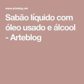 Sabão líquido com óleo usado e álcool - Arteblog