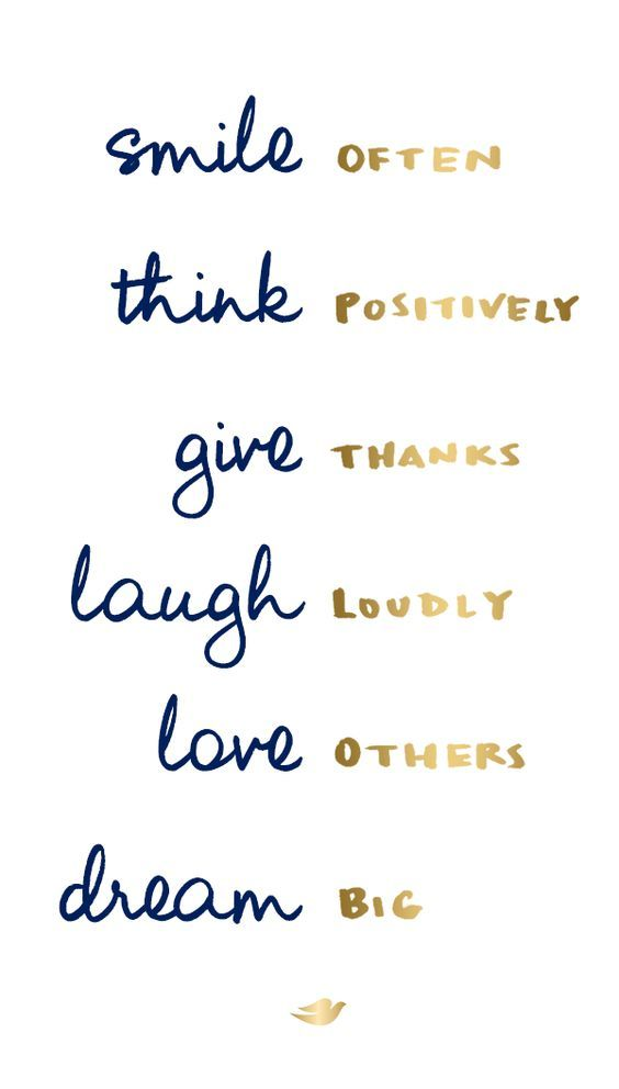 smile often, think positively, give thanks