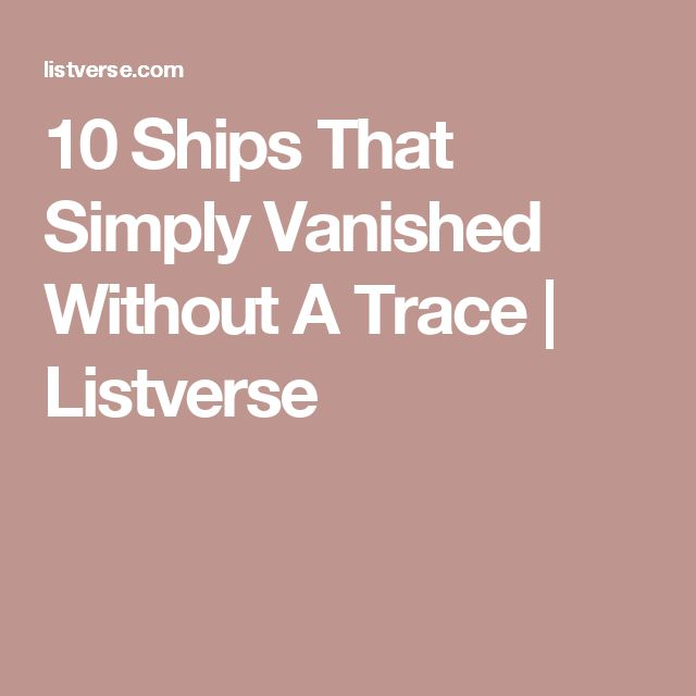 10 Ships That Simply Vanished Without A Trace | Listverse