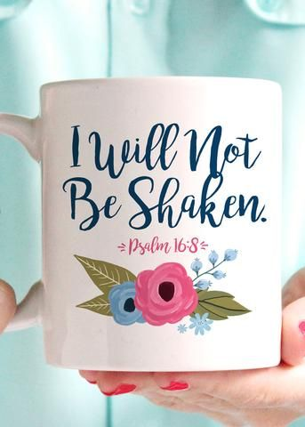 """""""I Will Not Be Shaken"""" Psalm 16:8 Coffee Mug - 11oz Premium Coffee Mug - Double Sided - Dishwasher safe - Made in the USA Please Note: Mugs ship separately and are made to order. Please allow 3-7 days"""