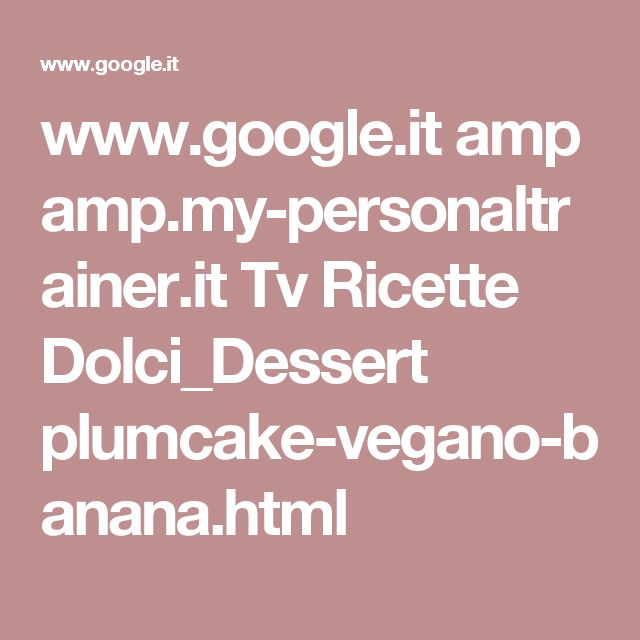 www.google.it amp amp.my-personaltrainer.it Tv Ricette Dolci_Dessert plumcake-vegano-banana.html
