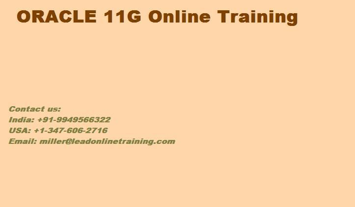 LEAD Online Training offers ORACLE 11g Online Training. Our mentors are decently experienced and highly capable in their Respective field. Our group mentor's ability in every period of the eLearning modules. However, using the relational database requires the use of highly qualified specialists who are qualified enough to ensure that the very important information, stored in the underlying database is not corrupted, lost or fall into the wrong hands