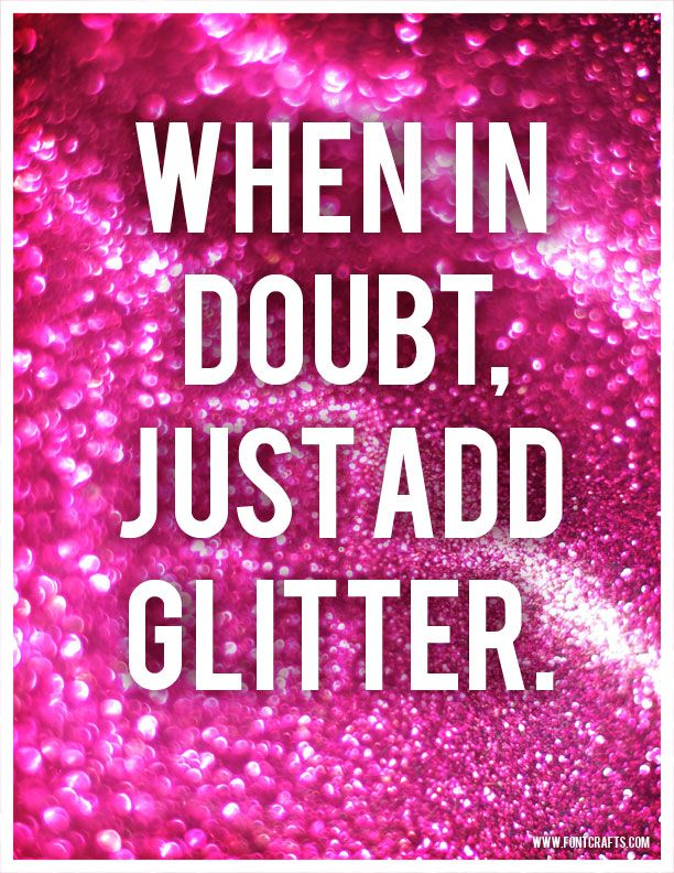 When in doubt...Inspiration, Lifemotto, Life Mottos, Quotes Art, Add Glitter, Things, Sparkle, Pink Glitter, Crafts