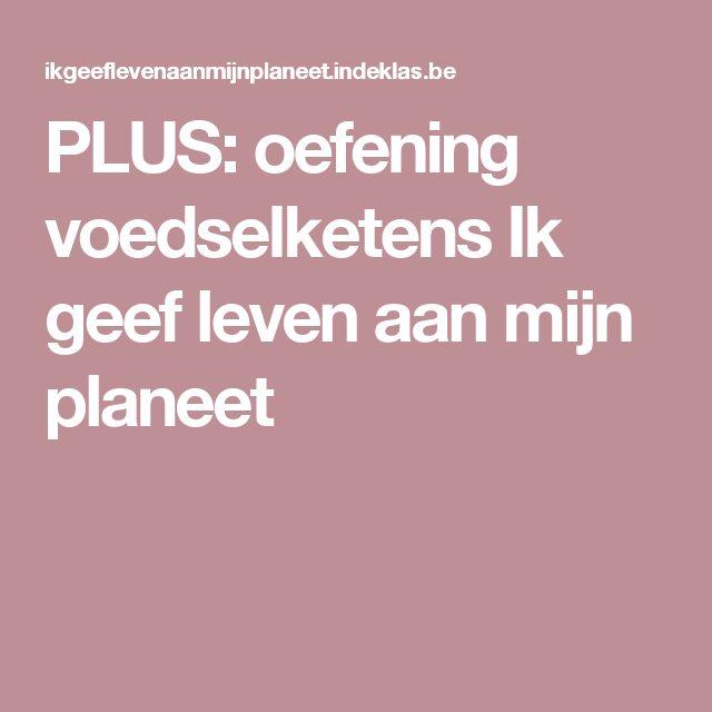 PLUS: oefening voedselketens  Ik geef leven aan mijn planeet