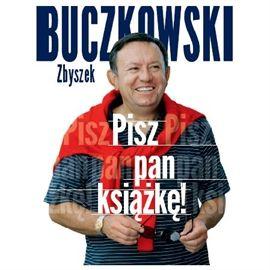 """Zbigniew Buczkowski, """"Pisz pan książkę!"""", Warszawa 2014. Jedna płyta CD. 7 godz. 57 min. Czyta Zbigniew Buczkowski."""