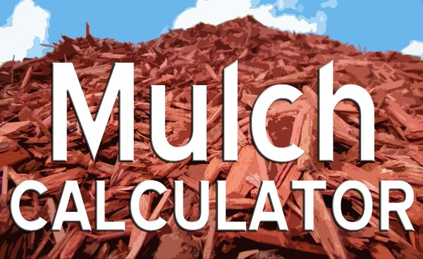 Mulch Calculator - Spring is coming early this year...