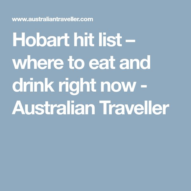 Hobart hit list – where to eat and drink right now - Australian Traveller