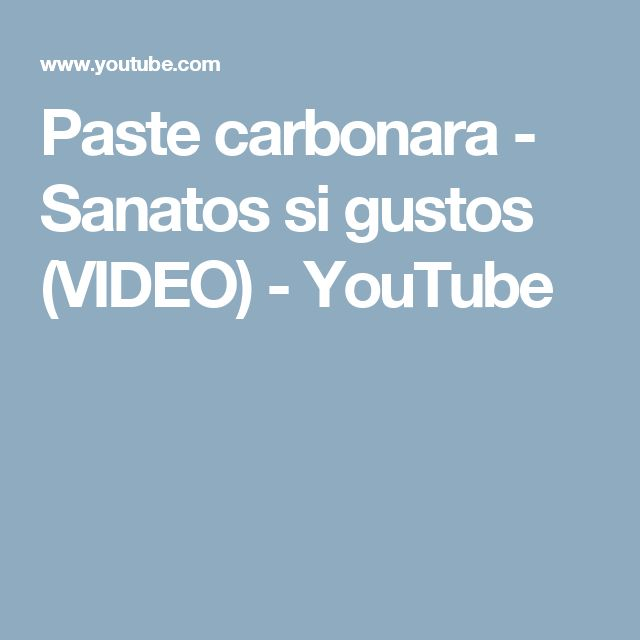 Paste carbonara - Sanatos si gustos (VIDEO) - YouTube