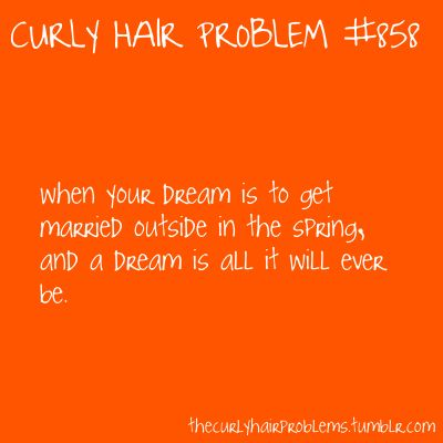 Pretty much what happened to our free outside venue lol: Curly Hair Problems, Girls Problems, Hair Probs, Hair Problems True, Hair Quotes, Hair Funny, Hair Girls, Dream Dream