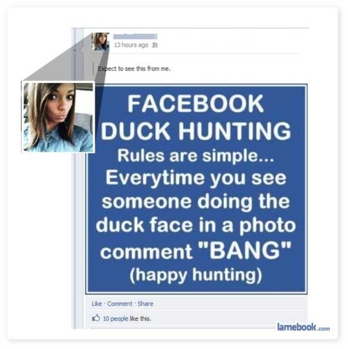 I hate the duck face...it's the worst!