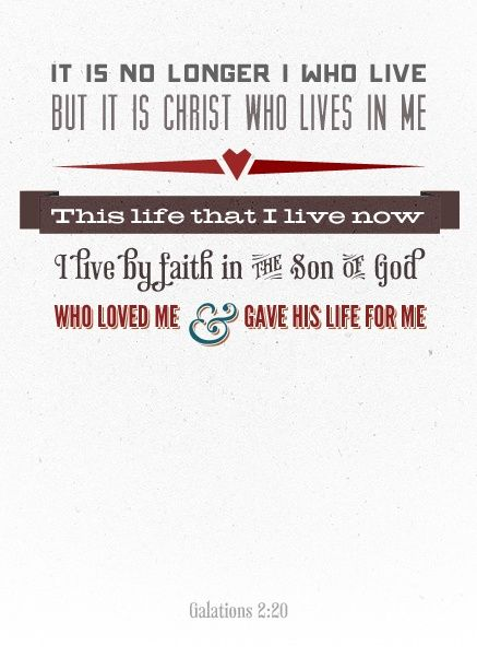 I absolutely Love this & am So thankful that I can say this is true in my life <3  Galatians 2:20
