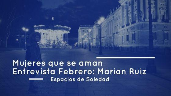 Espacios de Soledad: Entrevista Febrero: Marian Ruiz