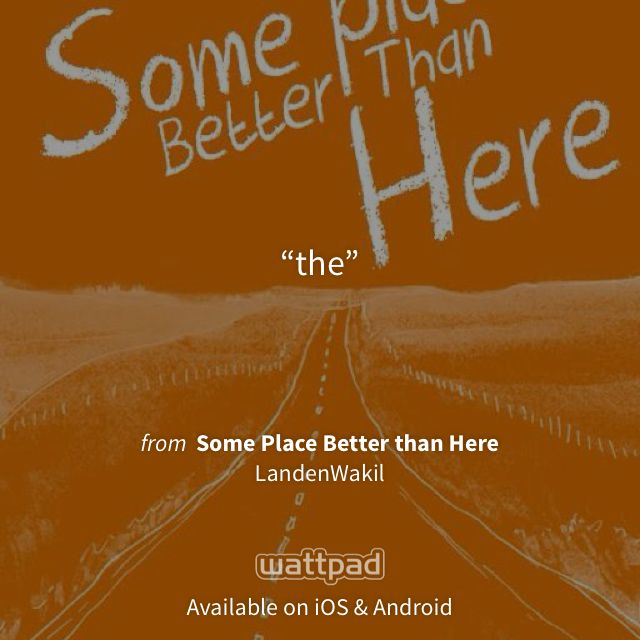 """I'm reading """"Some Place Better than Here"""" on #Wattpad. http://wattpad.com/85563254?utm_source=ios&utm_content=share_quote #teenfiction #quote"""