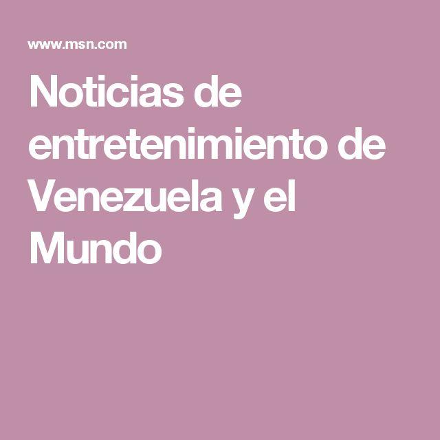 Noticias de entretenimiento de Venezuela y el Mundo