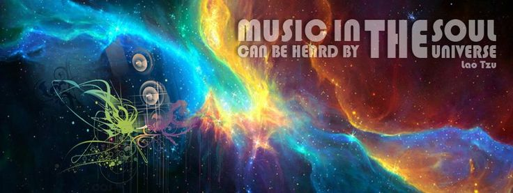 """Music in the soul can be heard by the universe"" - Lao Tzu"