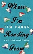 Where I'm Reading From: The Changing World of Books, Tim Parks