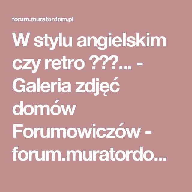 W stylu angielskim czy retro ???... - Galeria zdjęć domów Forumowiczów - forum.muratordom.pl
