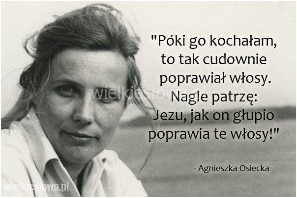 Póki go kochałam, to tak cudownie poprawiał włosy... #Osiecka-Agnieszka, #Miłość