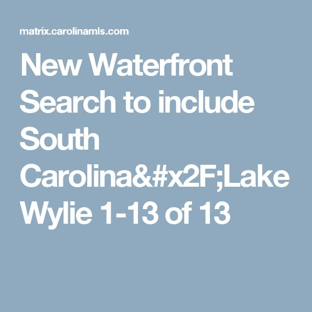 New Waterfront Search to include South Carolina/Lake Wylie 	 	1-13 of 13