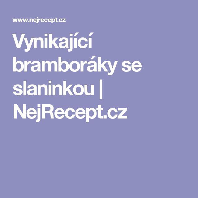 Vynikající bramboráky se slaninkou   NejRecept.cz