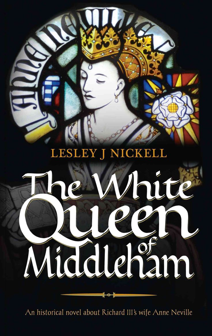 The Queen of Middleham: An Historical Novel About Richard Iii's Wife Anne Neville
