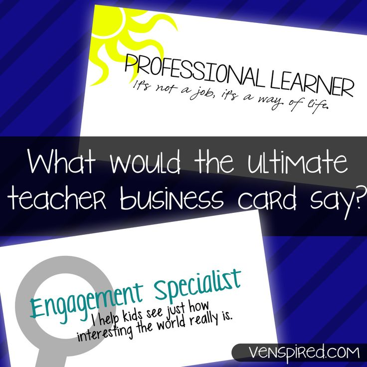 "Teacher Business Card  What's on your business card? Does it say ""Teacher"" or does it say more? Inspires curiosity. Cultivates dreams. Supports kids. Dreams big. Loves to learn. Lives to learn. Engagement specialist. Dreamer. Doer. Thinker. Creativity cultivator. Learner… Forever."