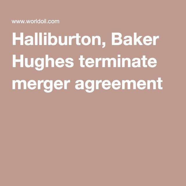 Halliburton, Baker Hughes terminate merger agreement
