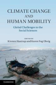 Kirsten Hastrup & Karen Fog Olwig, eds., Climate Change and Human Mobility,  Cambridge Univ. Press, Oct. 2012