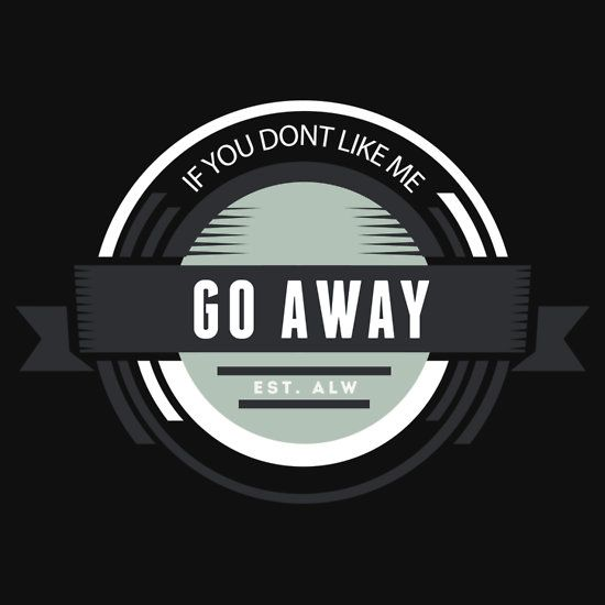 If you dont like me go away funny introvert t shirts and gifts design unisex t shirt
