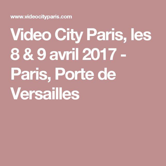 Video City Paris, les 8 & 9 avril 2017 - Paris, Porte de Versailles