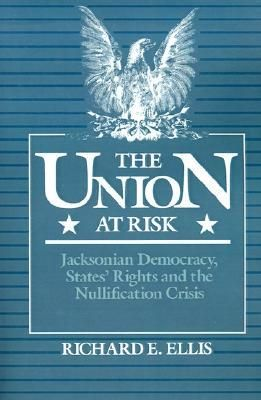 Union at Risk- Jacksonian Democracy, States' Rights and the Nullification Crisis by Richard E. Ellis http://www.bookscrolling.com/the-best-books-to-learn-about-president-andrew-jackson/