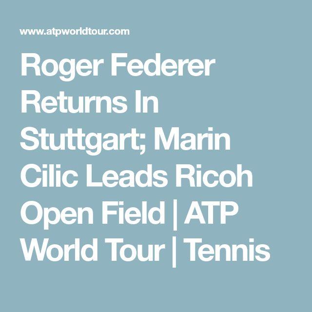 Roger Federer Returns In Stuttgart; Marin Cilic Leads Ricoh Open Field | ATP World Tour | Tennis