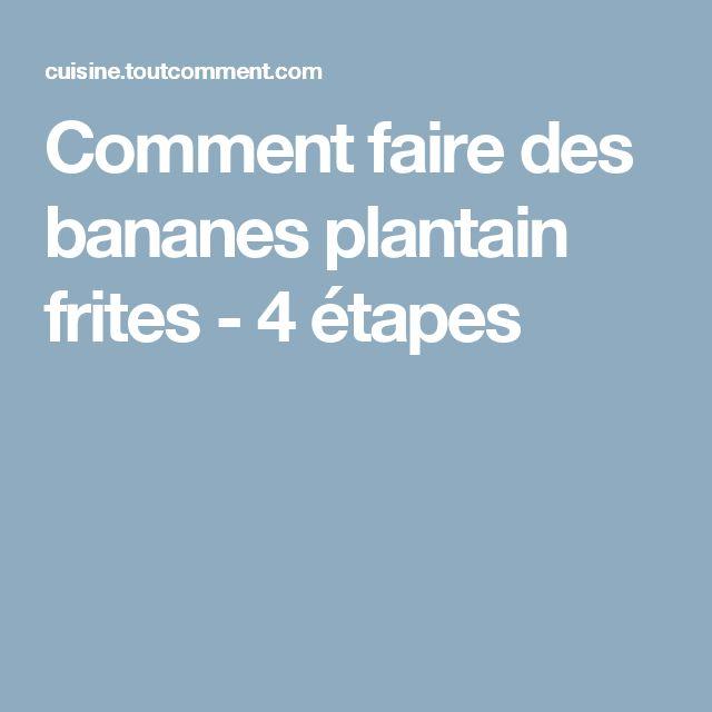 Comment faire des bananes plantain frites - 4 étapes