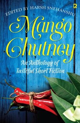 Outset-Rakhi Jayashankar's blog: Review of Mango Chutney by Harsh Snehanshu