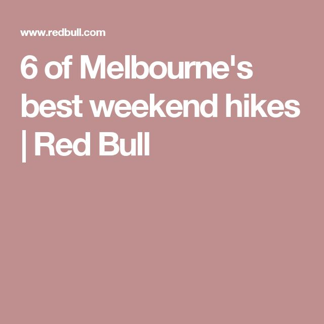 6 of Melbourne's best weekend hikes   Red Bull