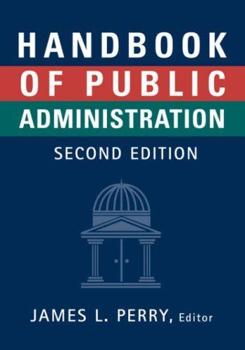 Handbook of Public Administration (Jossey-Bass Public Administration) by James L. Perry. $95.00. Series - Jossey-Bass Public Administration. Publication: February 16, 1996. Publisher: Jossey-Bass; 2nd Edition, Revised edition (February 16, 1996)