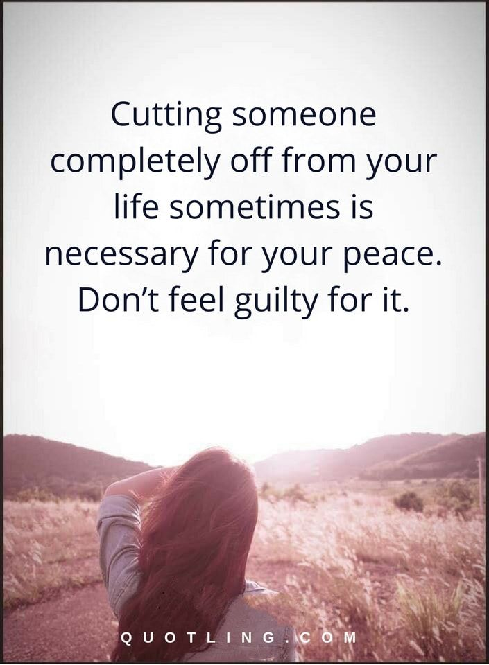 moving on quotes cutting someone completely off from your life sometimes is necessary for your peace. Don't feel guilty for it.
