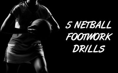5 Tried And Tested Netball Footwork Drills