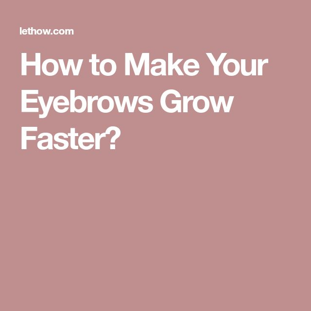 How to Make Your Eyebrows Grow Faster?