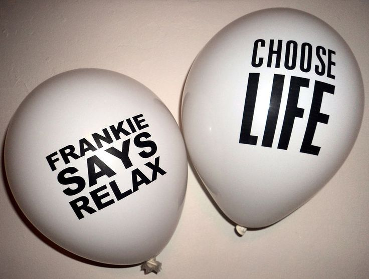 "80s Party Decoration - CHOOSE LIFE & FRANKIE SAYS RELAX - 10 x 12"" Balloons"