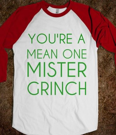 YOU'RE A MEAN ONE MISTER GRINCH