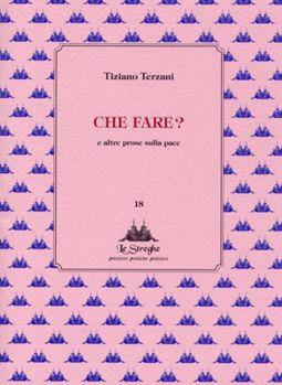 Tiziano Terzani - Che fare? - Via del Vento Edizioni