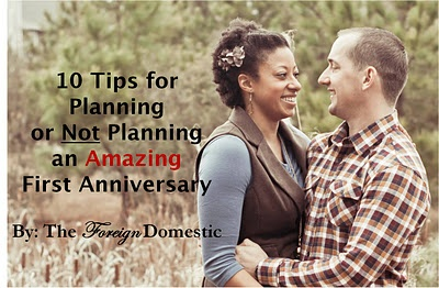 The Foreign Domestic: Adventures of a New Housewife: 10 Tips for Planning or Not Planning An Amazing First Anniversary