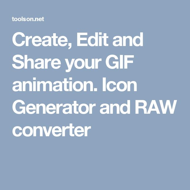 Create, Edit and Share your GIF animation. Icon Generator and RAW converter