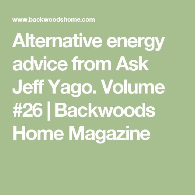 Alternative energy advice from Ask Jeff Yago. Volume #26   Backwoods Home Magazine